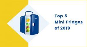 Top 5 Mini Fridges of 2019