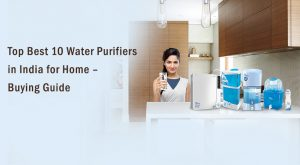 Top Best 10 Water Purifiers in India for Home Buying Guide