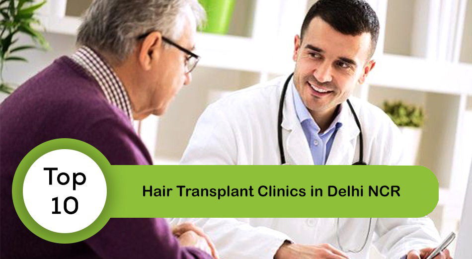 Top 10 Hair Transplant Clinics in Delhi / NCR